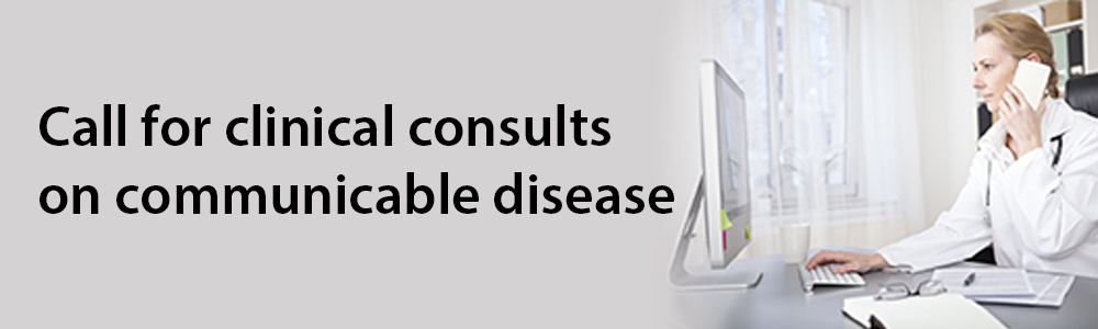 Call for clinical consults on communicable disease